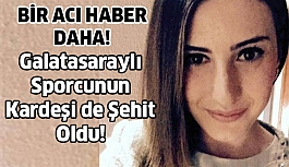 Galatasaraylı sporcunun kardeşi de hayatını kaybetti!