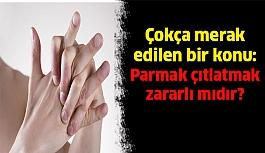 Parmak çıtlatma zararlı mı?