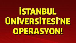 Son Dakika: İstanbul Üniversite'sine Operasyon!
