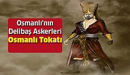 Bir Atı Deviren Osmanlı'nın Delibaş Askerleri ve Osmanlı Tokatı
