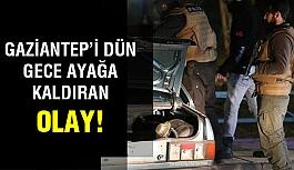 Dün gece Gaziantep'te neler oldu?