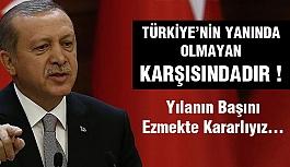 Erdoğan:Türkiye'nin Yanında Olmayan Karşısındadır !