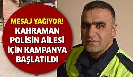 Kahraman Polisin Ailesi İçin Kampanya Başlatıldı!