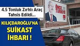 Kılıçdaroğlu İçin Suikast İhbarı...