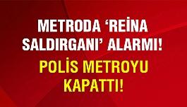 Metro istasyonunda Reina saldırganı alarmı!