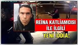 Reina katliamcısı ile ilgili yeni iddia!