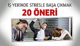 İş Yerinde Stresle Başa Çıkmak İçin 20 Öneri