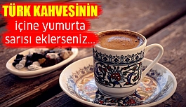 Hiç denediniz mi? Türk kahvesine yumurta sarısı eklerseniz...