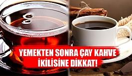 Yemek sonrası çay-kahve ikilisine dikkat!