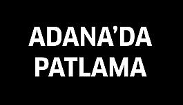 Adana'da patlama! Yaralılar var...