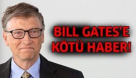 Bill Gates'den kötü haber!