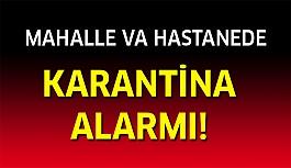 Mahalle ve hastaneye karantina alarmı!