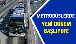 Metrobüslerde yeni dönem!