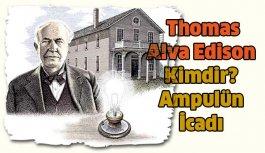 Thomas Alva Edison Kimdir? Ampulün İcadı