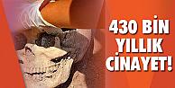 430 bin yıl sonra böyle ortaya çıktı!