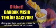 Bardakta satılan mısır tehlike saçıyor!