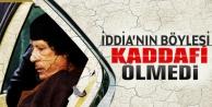 İddia'nın böylesi: Kaddafi ölmedi..