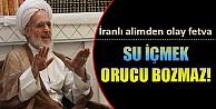 İranlı İmam: Su İçmek Orucu Bozmaz!