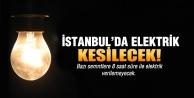 İstanbul'da elektirik kesilecek!