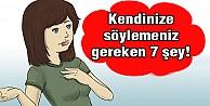 Kendinize söylemeniz gereken 7 şey!