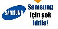 Samsung için şok iddia