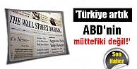 WSJ: Türkiye artık ABD'nin müttefiki değil