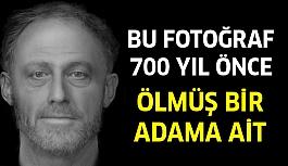 Bu Fotoğraf, 700 Yıl Önce Ölmüş Adama...