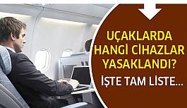 Uçaklarda hangi cihazlar yasaklandı işte...