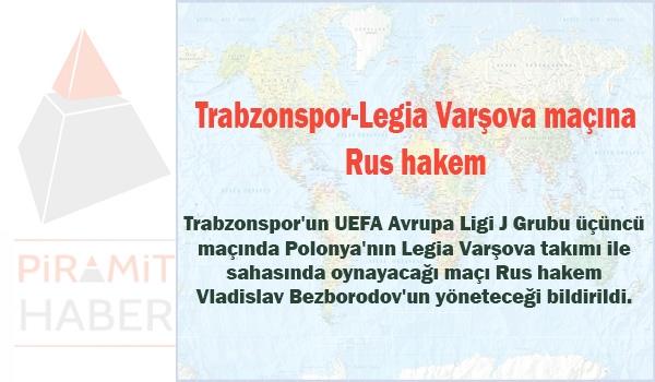 Trabzonspor-Legia Varşova maçına Rus hakem