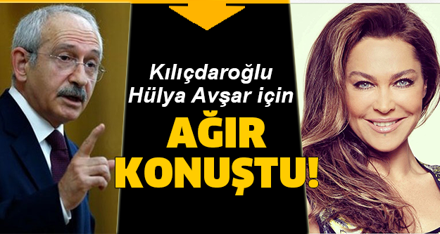 TRT ve Hülya Avşar'a Kılıçdaroğlu'ndan sert tepki