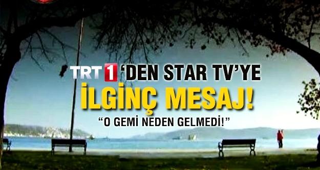 TRT'den Star'a ilginç mesaj: O gemi neden gelmedi?