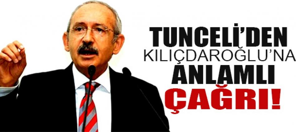 Tunceli'den Kılıçdaroğlu'na çok anlamlı çağrı