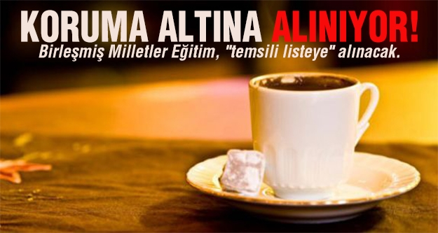 Türk kahvesi koruma altına alınıyor