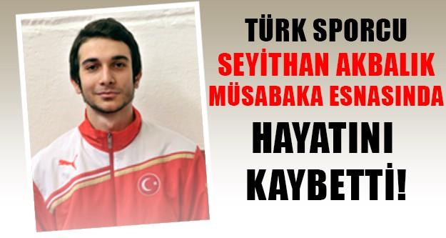 Türk tekvandocu Seyithan Akbalık müsabaka esnasında öldü!