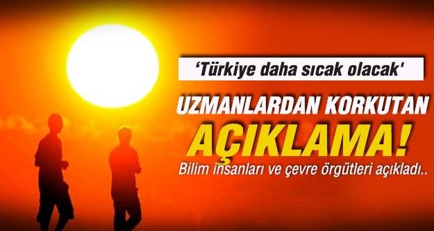 'Türkiye daha sıcak olacak'