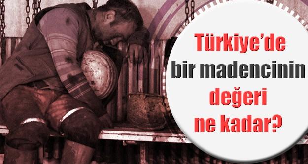 Türkiye'de bir madencinin değeri ne kadar?