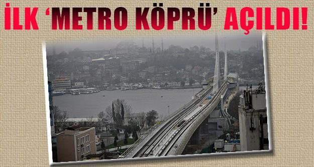 Türkiye'nin ilk metro köprüsü açıldı!