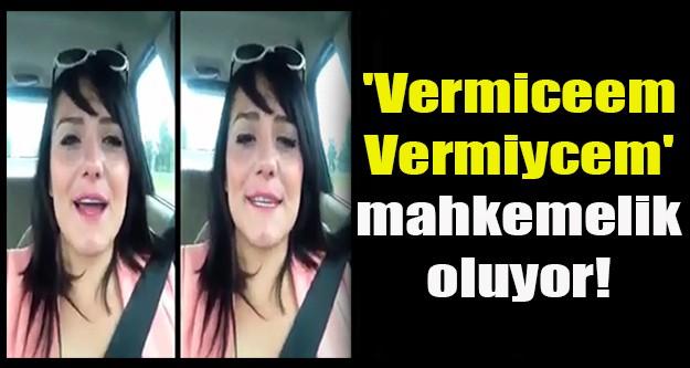 'Vermiceem Vermiycem' mahkemelik oluyor!