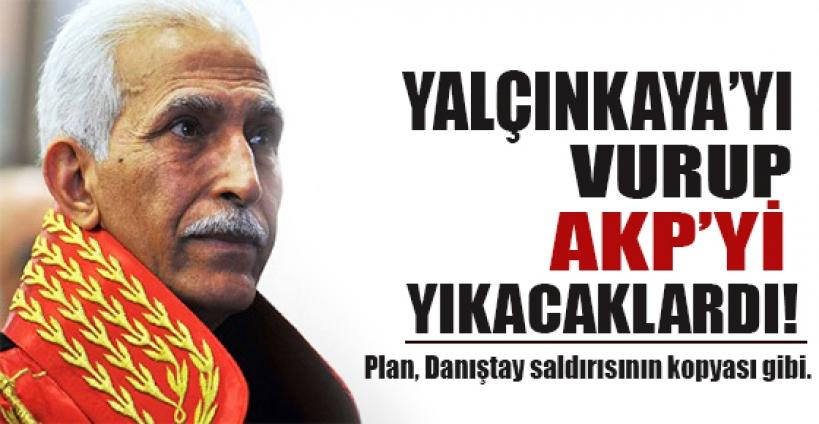 Yalçınkaya'yı vurup Ak Parti'ye yıkacaklardı!