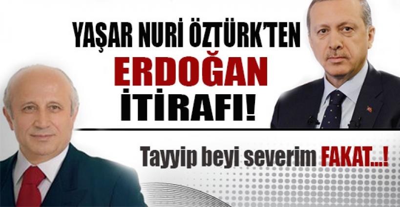 Yaşar Nuri Öztürk'ten şaşırtan Erdoğan itirafı