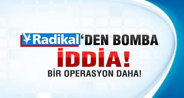 Yeni operasyon başlıyor! Bomba iddia!