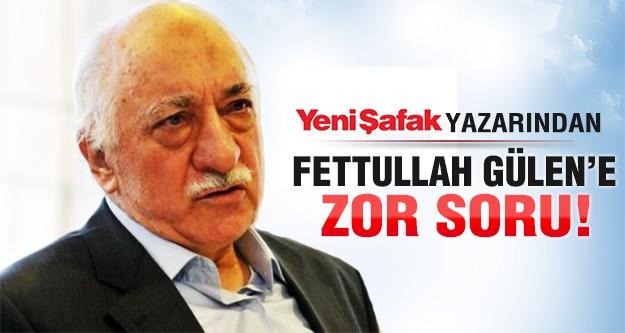 Yeni Şafak yazarından Fethullah Gülen'e zor soru