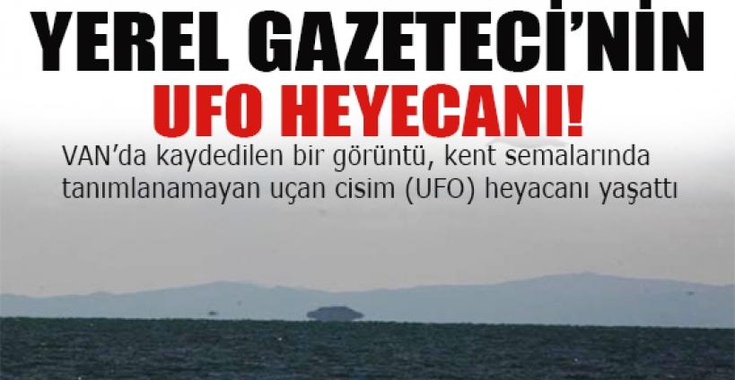 Yerel gazetecinin UFO heyecanı