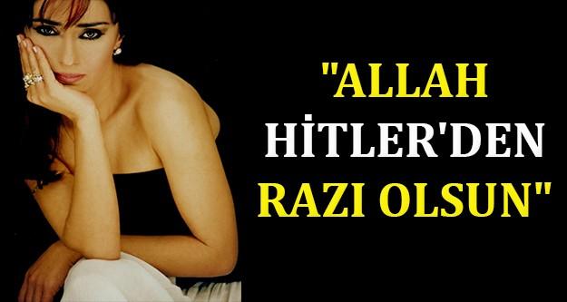 Yıldız Tilbe: Allah Hitler'den razı olsun!