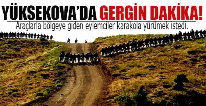Yüksekova'da karakol eylemi gerilimi