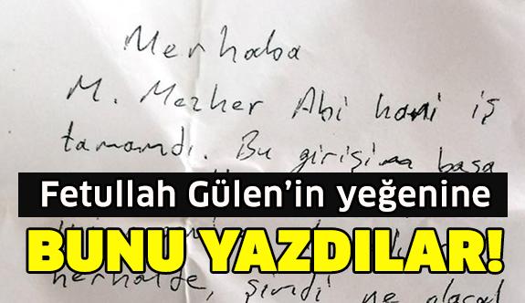 İşte Fethullah Gülen'in yeğenine yazılan not...