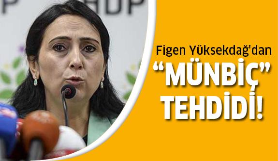 Figen Yüksekdağ açık açık tehdit etti!