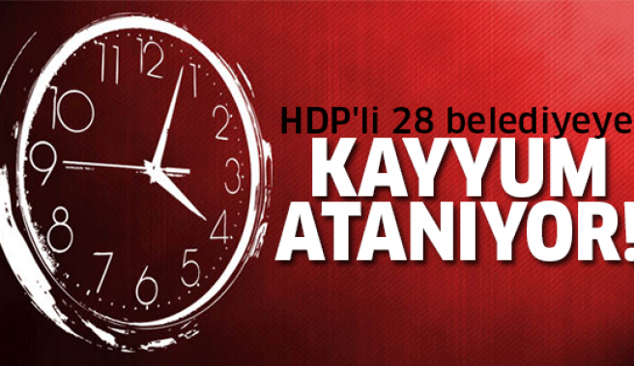 28 HDP'li belediyeye kayyum atanacaK!