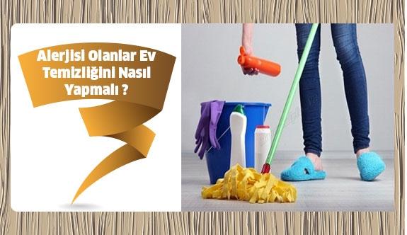 Alerjisi olanlar için ev temizliğini nasıl yapmalı