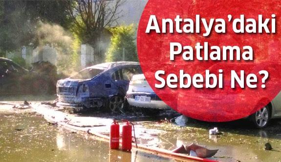 Antalya'da korkunç patlamanın sebebi ne?